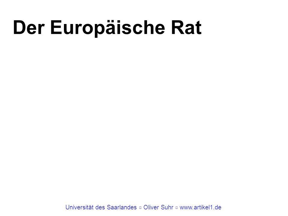 Universität des Saarlandes Oliver Suhr www.artikel1.de Der Europäische Rat