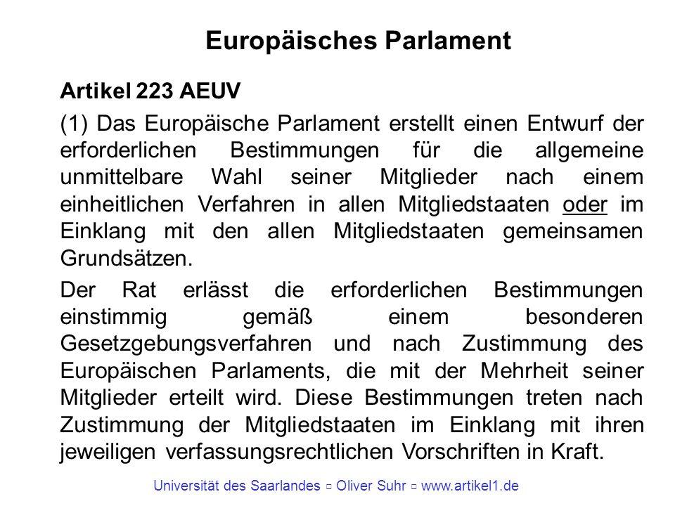 Universität des Saarlandes Oliver Suhr www.artikel1.de Europäisches Parlament Artikel 223 AEUV (1) Das Europäische Parlament erstellt einen Entwurf de