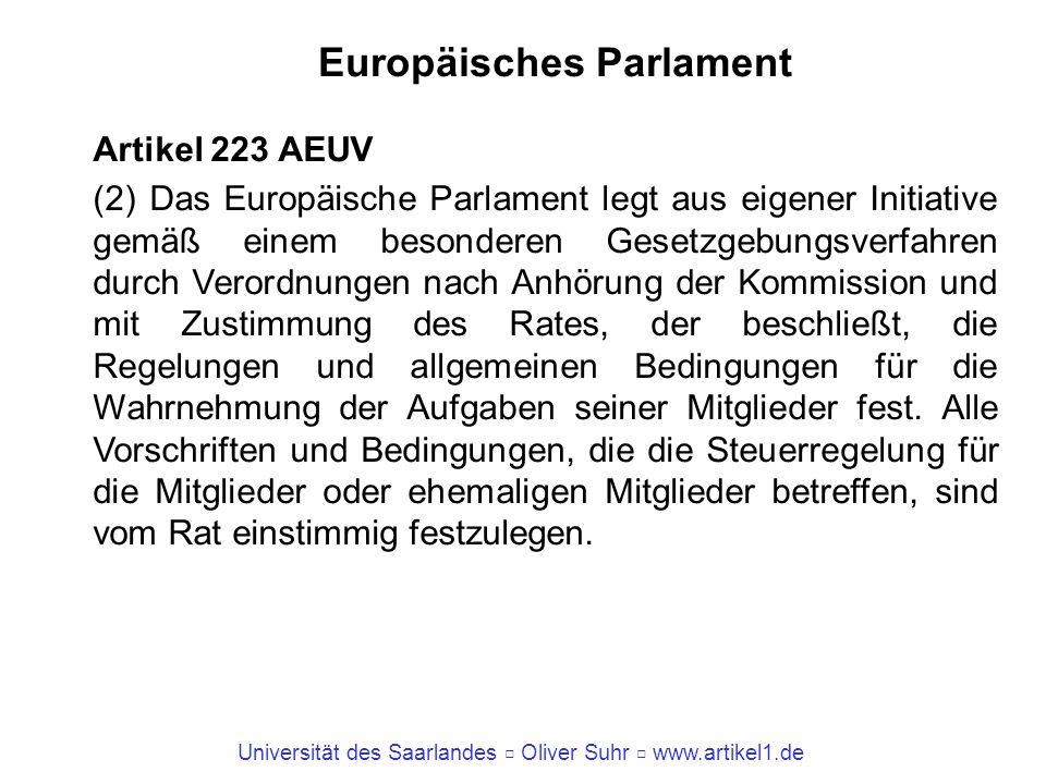 Universität des Saarlandes Oliver Suhr www.artikel1.de Europäisches Parlament Artikel 223 AEUV (2) Das Europäische Parlament legt aus eigener Initiati
