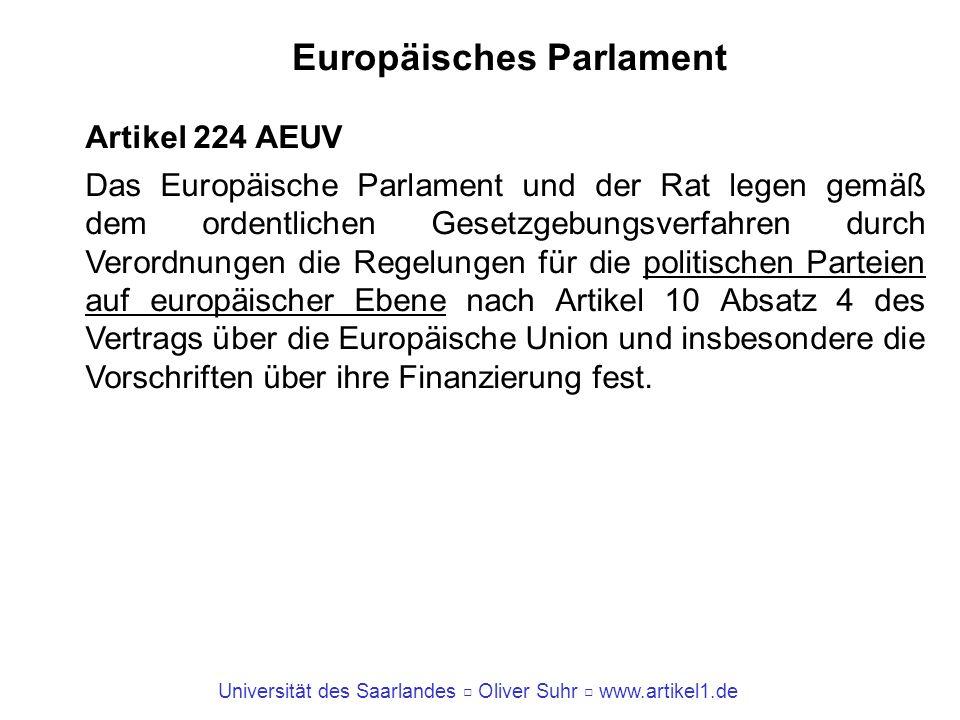 Universität des Saarlandes Oliver Suhr www.artikel1.de Europäisches Parlament Artikel 224 AEUV Das Europäische Parlament und der Rat legen gemäß dem o