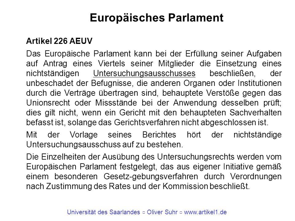 Universität des Saarlandes Oliver Suhr www.artikel1.de Europäisches Parlament Artikel 226 AEUV Das Europäische Parlament kann bei der Erfüllung seiner