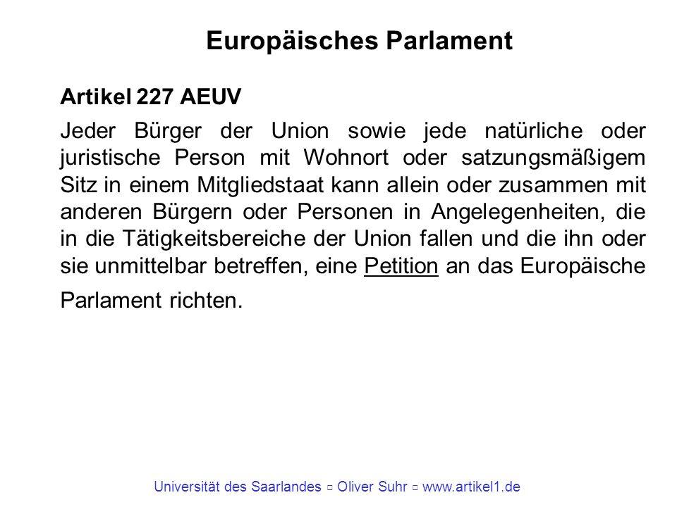 Universität des Saarlandes Oliver Suhr www.artikel1.de Europäisches Parlament Artikel 227 AEUV Jeder Bürger der Union sowie jede natürliche oder juris