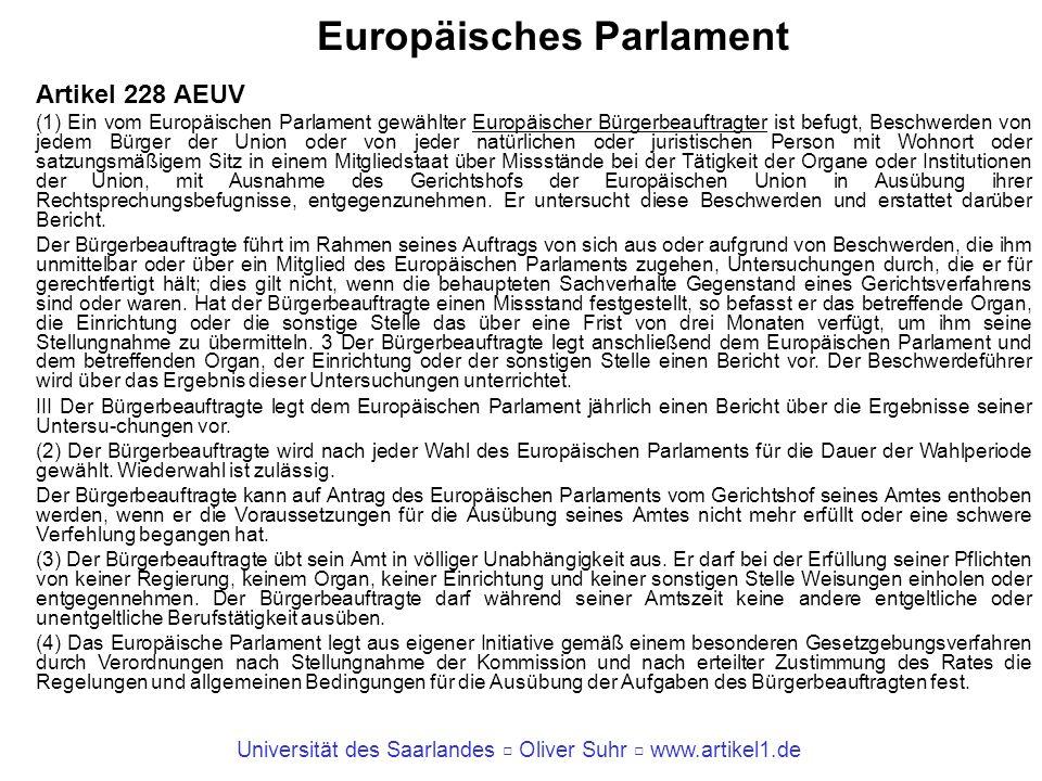 Universität des Saarlandes Oliver Suhr www.artikel1.de Europäisches Parlament Artikel 228 AEUV (1) Ein vom Europäischen Parlament gewählter Europäisch