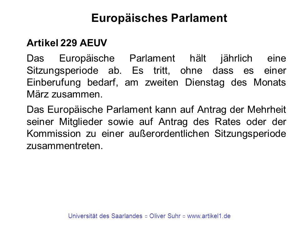 Universität des Saarlandes Oliver Suhr www.artikel1.de Europäisches Parlament Artikel 229 AEUV Das Europäische Parlament hält jährlich eine Sitzungspe