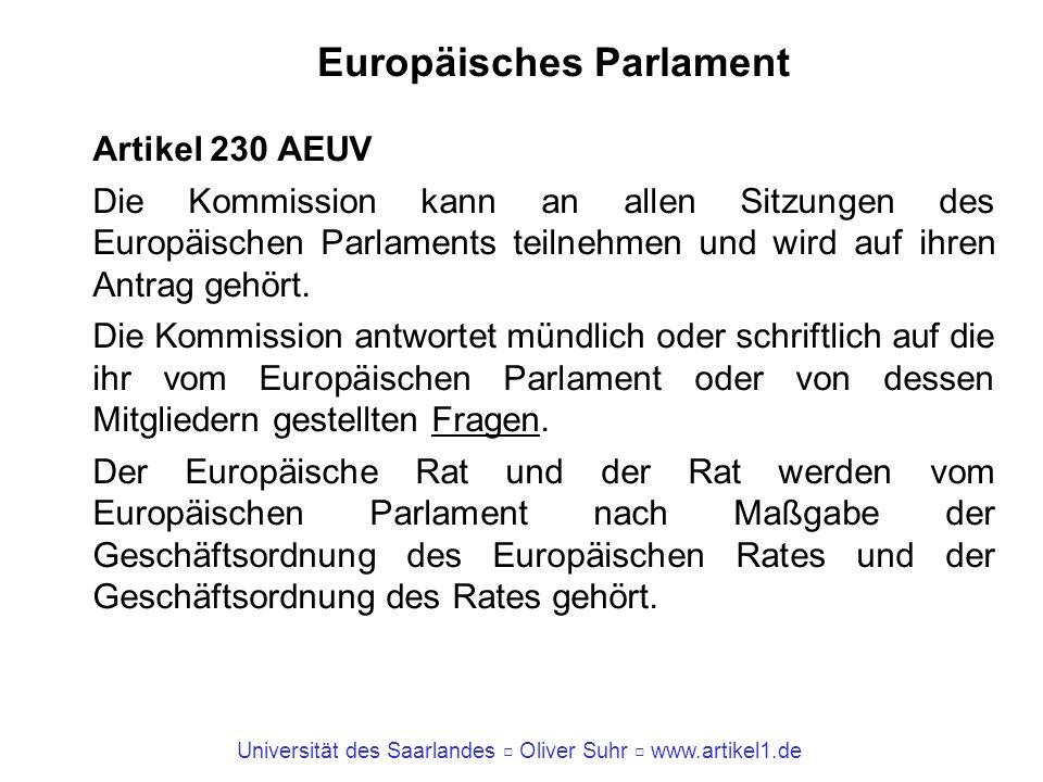 Universität des Saarlandes Oliver Suhr www.artikel1.de Europäisches Parlament Artikel 230 AEUV Die Kommission kann an allen Sitzungen des Europäischen