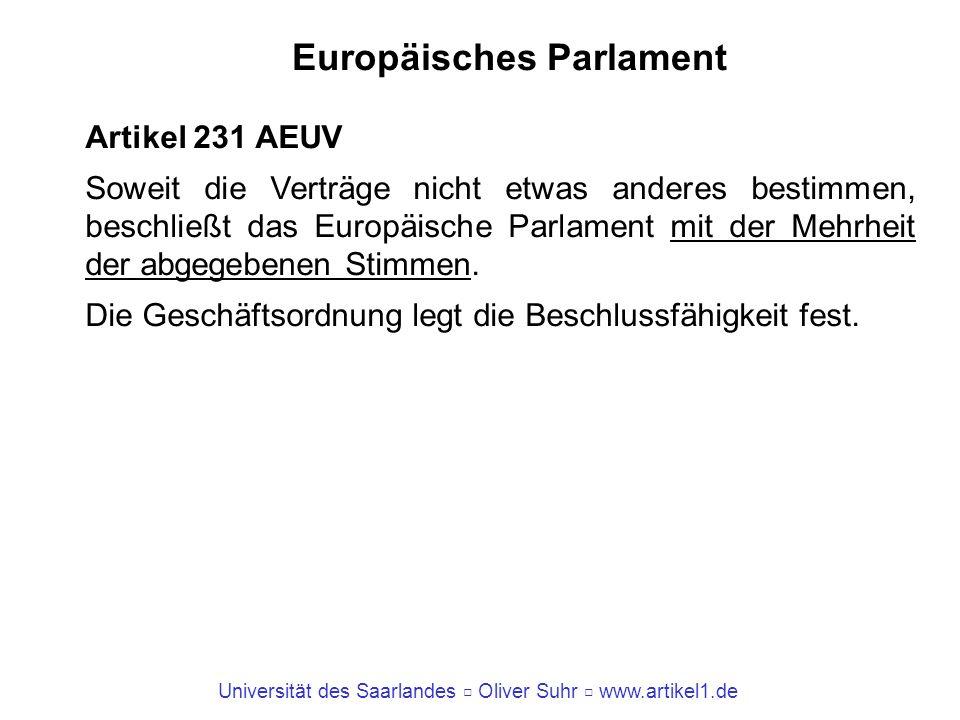 Universität des Saarlandes Oliver Suhr www.artikel1.de Europäisches Parlament Artikel 231 AEUV Soweit die Verträge nicht etwas anderes bestimmen, besc