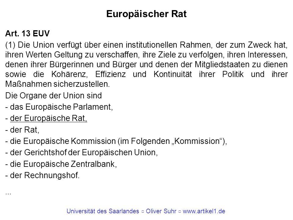 Universität des Saarlandes Oliver Suhr www.artikel1.de Europäischer Rat Art. 13 EUV (1) Die Union verfügt über einen institutionellen Rahmen, der zum