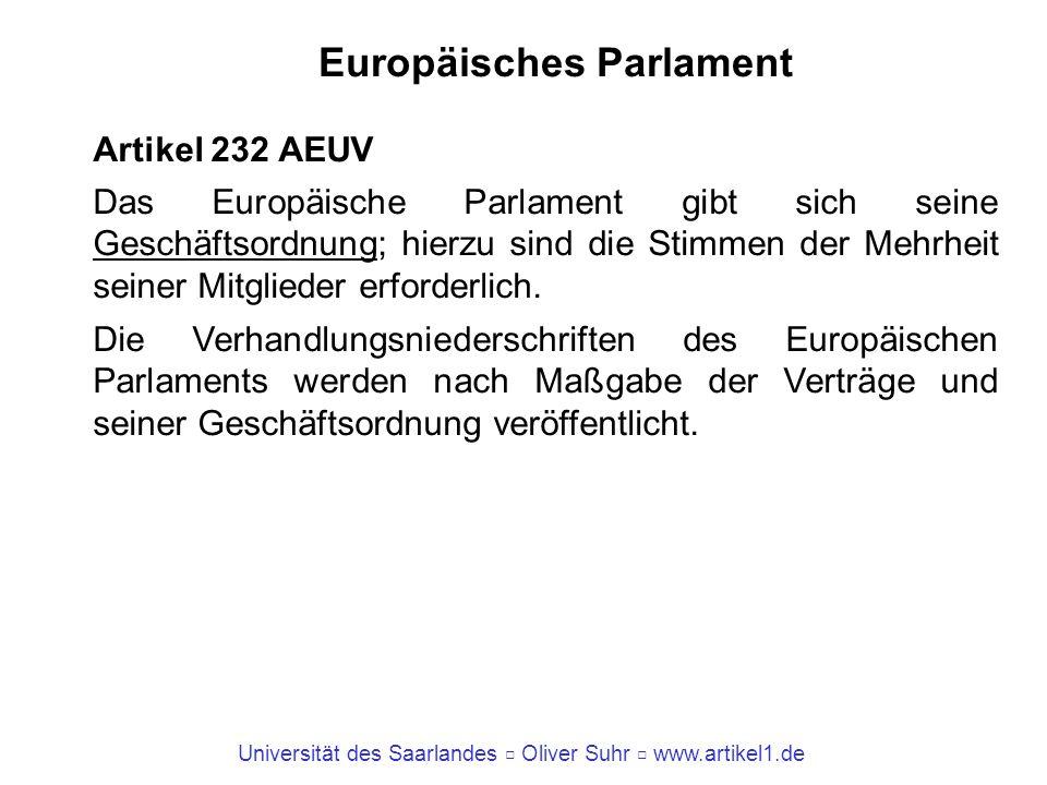 Universität des Saarlandes Oliver Suhr www.artikel1.de Europäisches Parlament Artikel 232 AEUV Das Europäische Parlament gibt sich seine Geschäftsordn