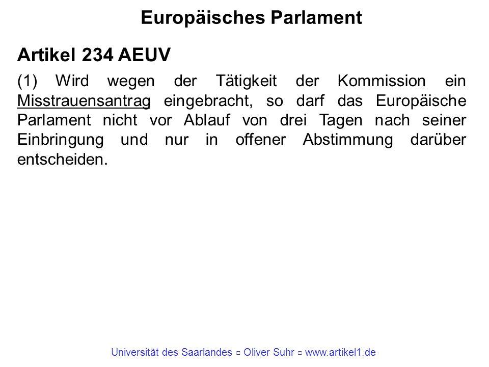 Universität des Saarlandes Oliver Suhr www.artikel1.de Europäisches Parlament Artikel 234 AEUV (1) Wird wegen der Tätigkeit der Kommission ein Misstra