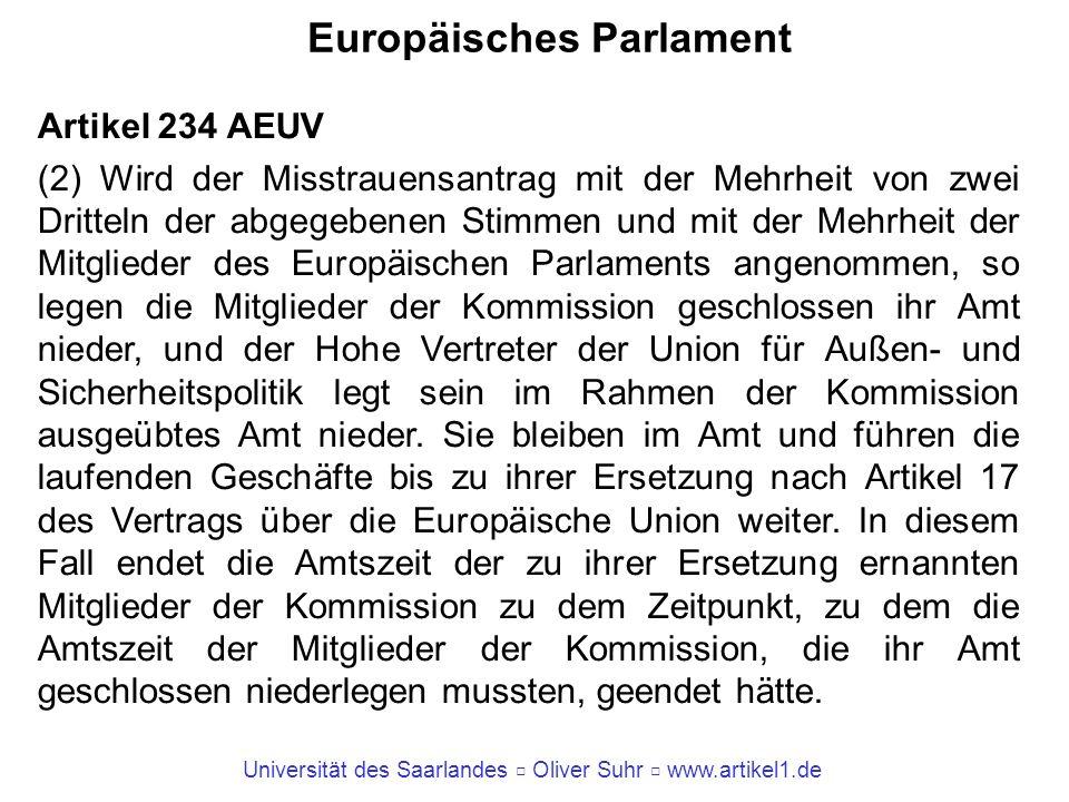 Universität des Saarlandes Oliver Suhr www.artikel1.de Europäisches Parlament Artikel 234 AEUV (2) Wird der Misstrauensantrag mit der Mehrheit von zwe
