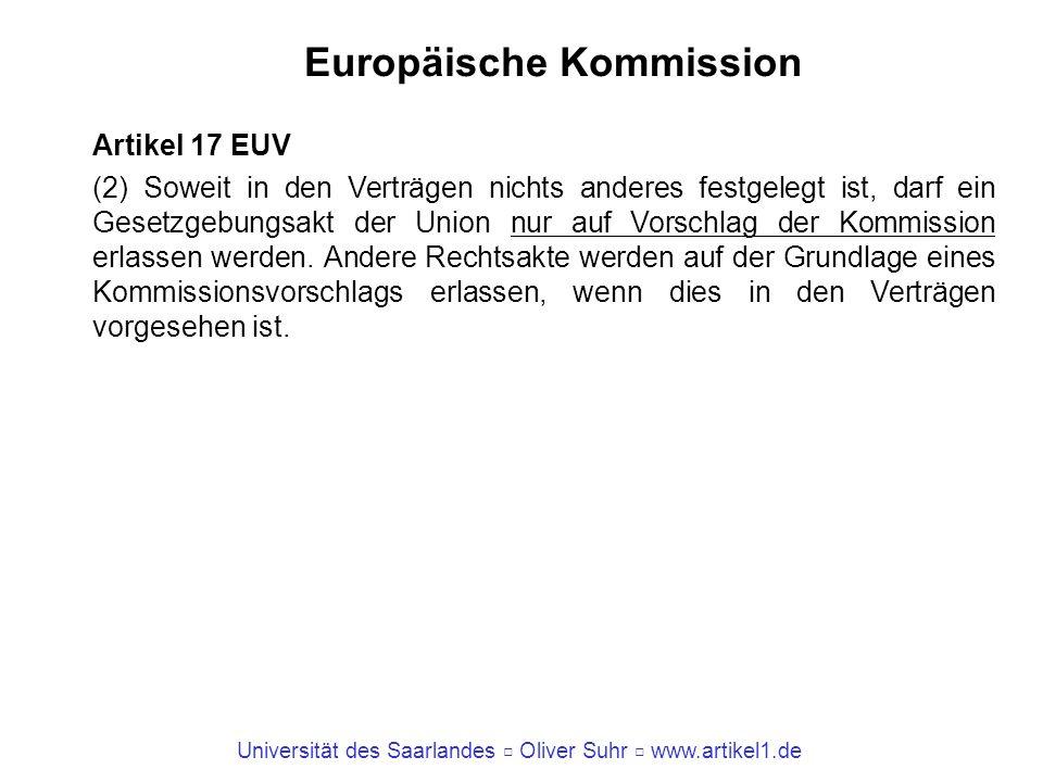 Universität des Saarlandes Oliver Suhr www.artikel1.de Europäische Kommission Artikel 17 EUV (2) Soweit in den Verträgen nichts anderes festgelegt ist