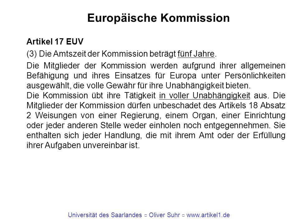 Universität des Saarlandes Oliver Suhr www.artikel1.de Europäische Kommission Artikel 17 EUV (3) Die Amtszeit der Kommission beträgt fünf Jahre. Die M