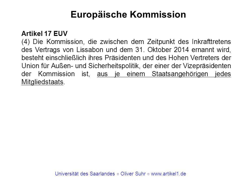 Universität des Saarlandes Oliver Suhr www.artikel1.de Europäische Kommission Artikel 17 EUV (4) Die Kommission, die zwischen dem Zeitpunkt des Inkraf
