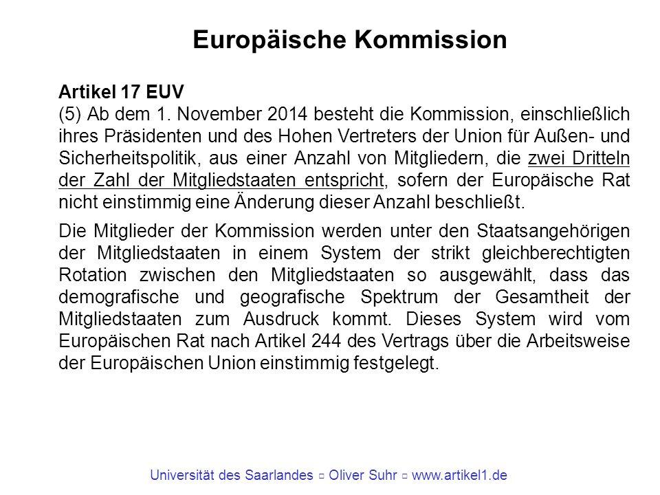 Universität des Saarlandes Oliver Suhr www.artikel1.de Europäische Kommission Artikel 17 EUV (5) Ab dem 1. November 2014 besteht die Kommission, einsc