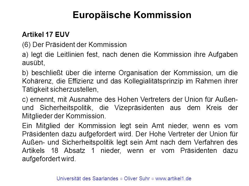 Universität des Saarlandes Oliver Suhr www.artikel1.de Europäische Kommission Artikel 17 EUV (6) Der Präsident der Kommission a) legt die Leitlinien f