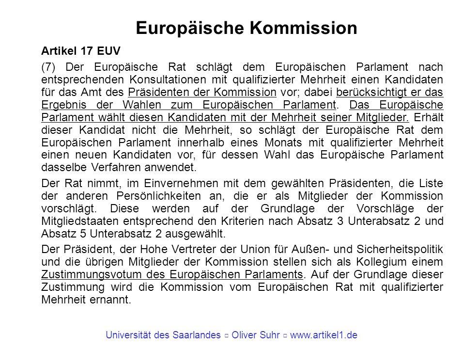Universität des Saarlandes Oliver Suhr www.artikel1.de Europäische Kommission Artikel 17 EUV (7) Der Europäische Rat schlägt dem Europäischen Parlamen