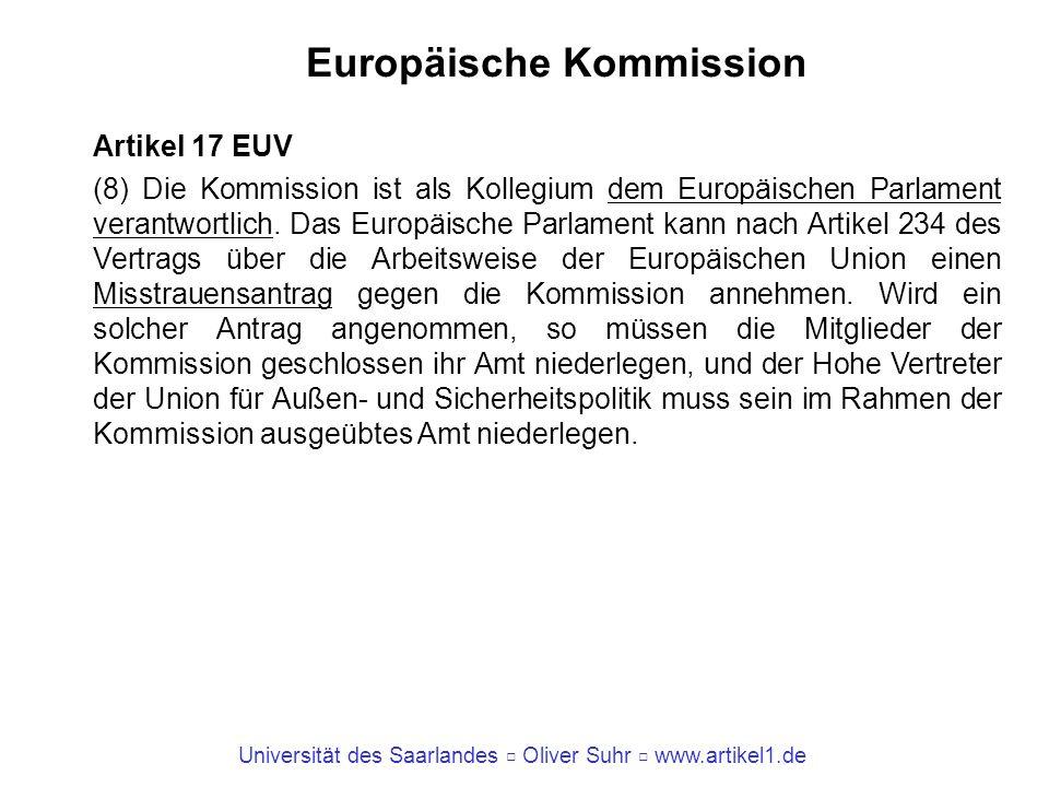 Universität des Saarlandes Oliver Suhr www.artikel1.de Europäische Kommission Artikel 17 EUV (8) Die Kommission ist als Kollegium dem Europäischen Par