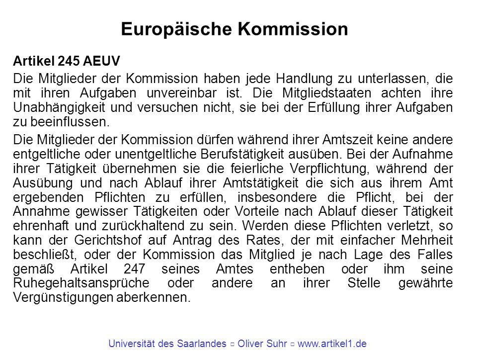 Universität des Saarlandes Oliver Suhr www.artikel1.de Europäische Kommission Artikel 245 AEUV Die Mitglieder der Kommission haben jede Handlung zu un