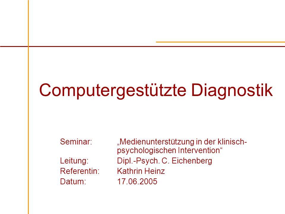 Computergestützte Diagnostik Seminar: Medienunterstützung in der klinisch- psychologischen Intervention Leitung: Dipl.-Psych. C. Eichenberg Referentin