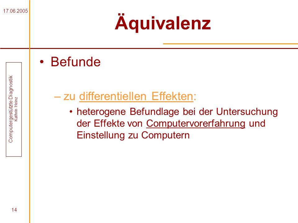 17.06.2005 Computergestützte Diagnostik Kathrin Heinz 14 Äquivalenz Befunde –zu differentiellen Effekten: heterogene Befundlage bei der Untersuchung d