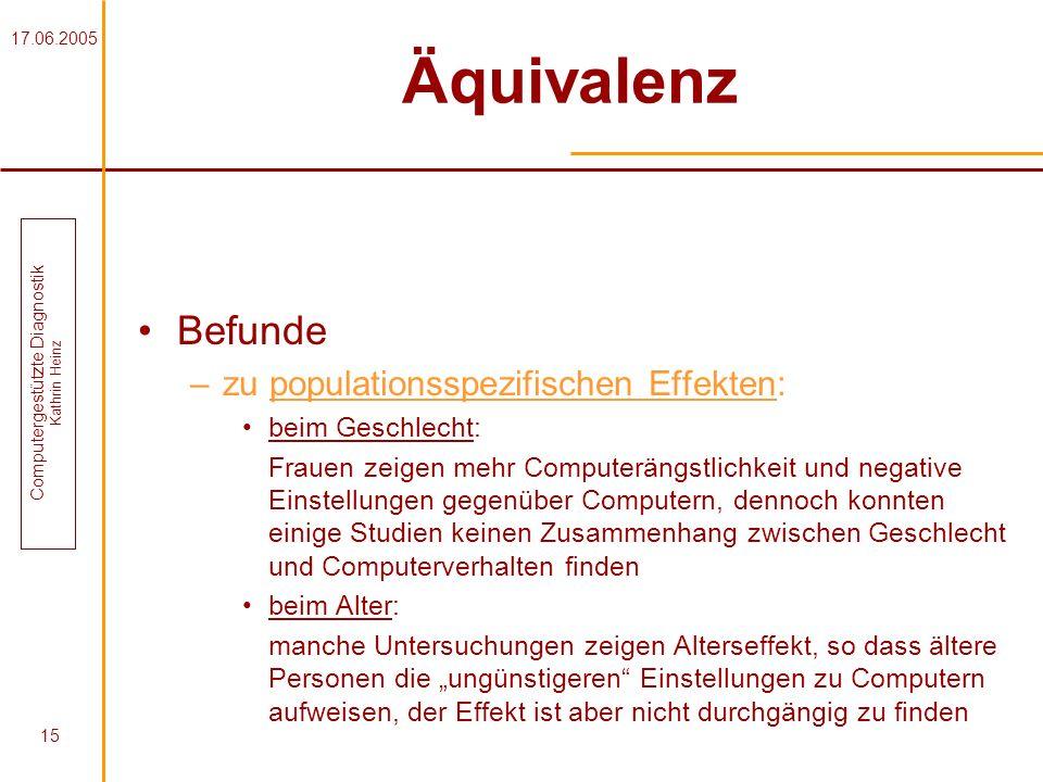 17.06.2005 Computergestützte Diagnostik Kathrin Heinz 15 Äquivalenz Befunde –zu populationsspezifischen Effekten: beim Geschlecht: Frauen zeigen mehr