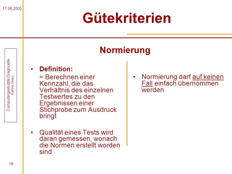 17.06.2005 Computergestützte Diagnostik Kathrin Heinz 19 Gütekriterien Definition: = Berechnen einer Kennzahl, die das Verhältnis des einzelnen Testwe