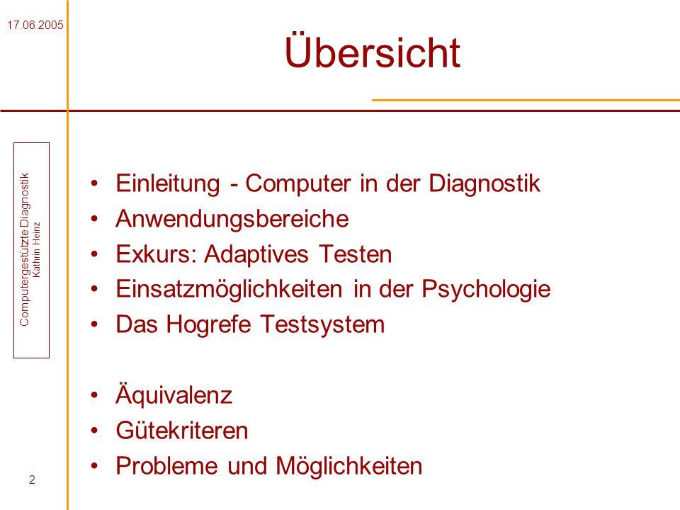 17.06.2005 Computergestützte Diagnostik Kathrin Heinz 2 Übersicht Einleitung - Computer in der Diagnostik Anwendungsbereiche Exkurs: Adaptives Testen
