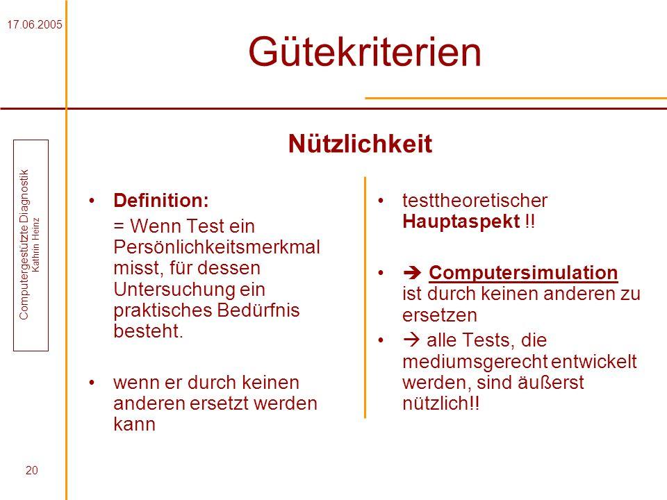 17.06.2005 Computergestützte Diagnostik Kathrin Heinz 20 Gütekriterien Definition: = Wenn Test ein Persönlichkeitsmerkmal misst, für dessen Untersuchu