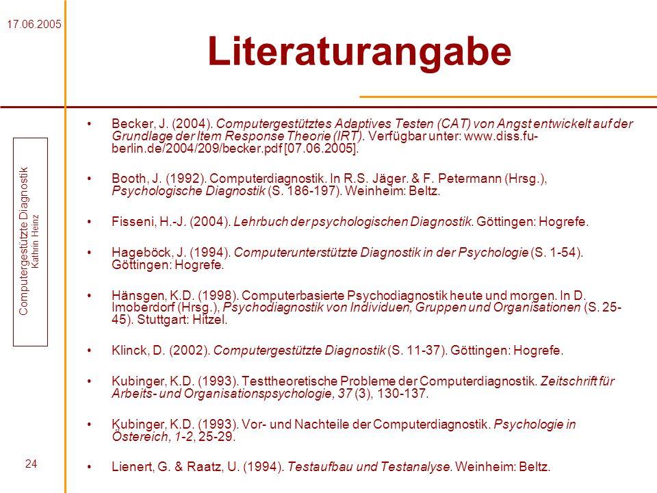 17.06.2005 Computergestützte Diagnostik Kathrin Heinz 24 Literaturangabe Becker, J. (2004). Computergestütztes Adaptives Testen (CAT) von Angst entwic