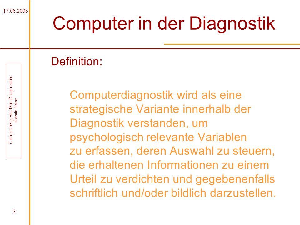 17.06.2005 Computergestützte Diagnostik Kathrin Heinz 3 Computer in der Diagnostik Definition: Computerdiagnostik wird als eine strategische Variante