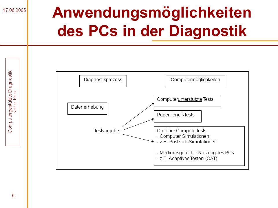 17.06.2005 Computergestützte Diagnostik Kathrin Heinz 6 Anwendungsmöglichkeiten des PCs in der Diagnostik Datenerhebung Testvorgabe DiagnostikprozessC
