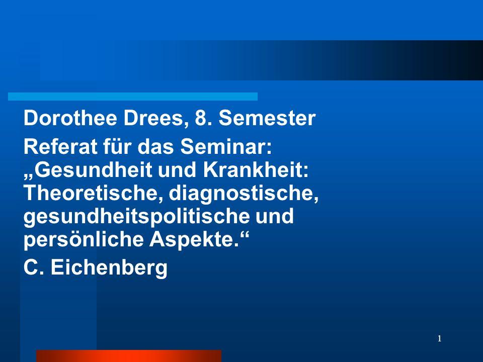 1 Dorothee Drees, 8. Semester Referat für das Seminar: Gesundheit und Krankheit: Theoretische, diagnostische, gesundheitspolitische und persönliche As