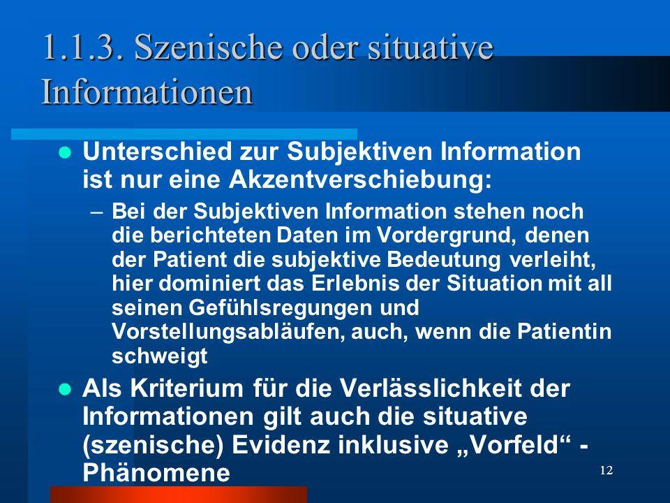 12 1.1.3. Szenische oder situative Informationen Unterschied zur Subjektiven Information ist nur eine Akzentverschiebung: –Bei der Subjektiven Informa