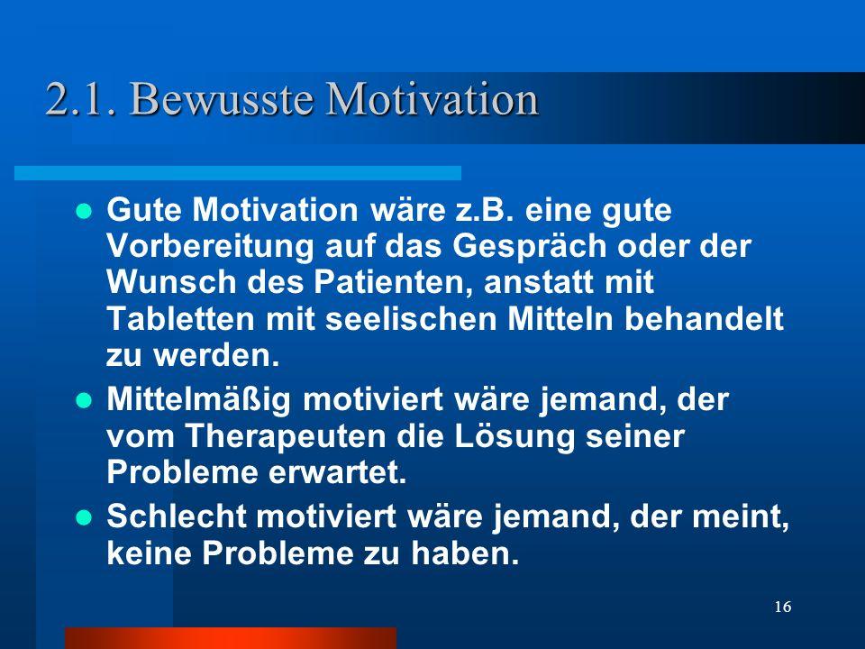 16 2.1. Bewusste Motivation Gute Motivation wäre z.B. eine gute Vorbereitung auf das Gespräch oder der Wunsch des Patienten, anstatt mit Tabletten mit