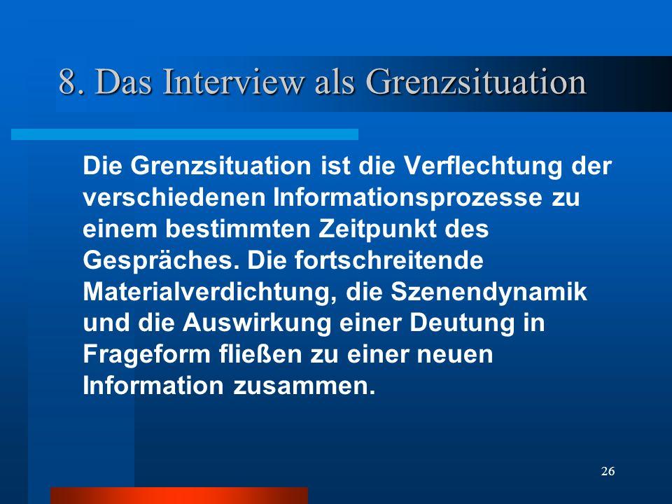 26 8. Das Interview als Grenzsituation Die Grenzsituation ist die Verflechtung der verschiedenen Informationsprozesse zu einem bestimmten Zeitpunkt de