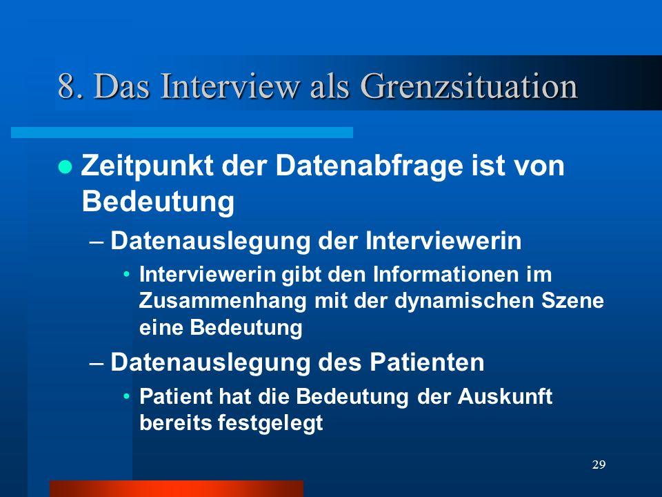 29 8. Das Interview als Grenzsituation Zeitpunkt der Datenabfrage ist von Bedeutung –Datenauslegung der Interviewerin Interviewerin gibt den Informati