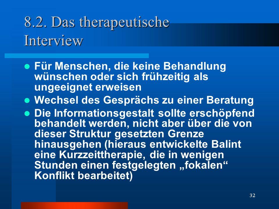 32 8.2. Das therapeutische Interview Für Menschen, die keine Behandlung wünschen oder sich frühzeitig als ungeeignet erweisen Wechsel des Gesprächs zu