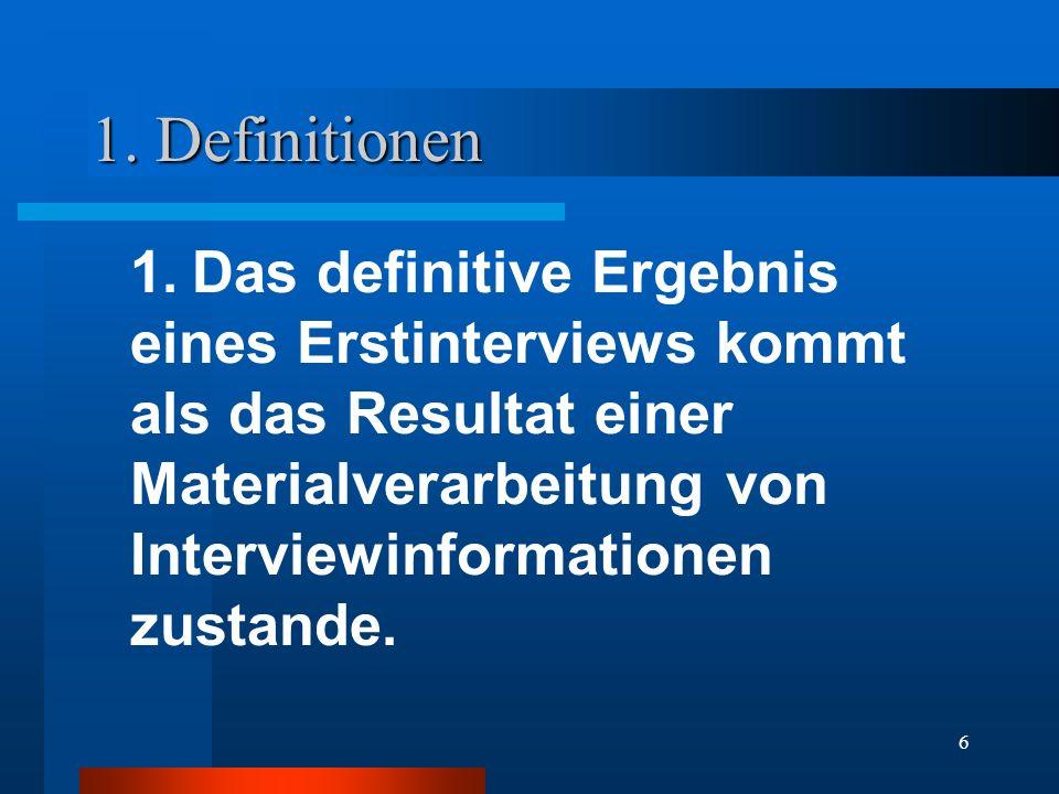 6 1. Definitionen 1. Das definitive Ergebnis eines Erstinterviews kommt als das Resultat einer Materialverarbeitung von Interviewinformationen zustand