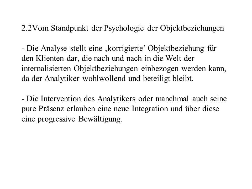 2.2Vom Standpunkt der Psychologie der Objektbeziehungen - Die Analyse stellt eine korrigierte Objektbeziehung für den Klienten dar, die nach und nach
