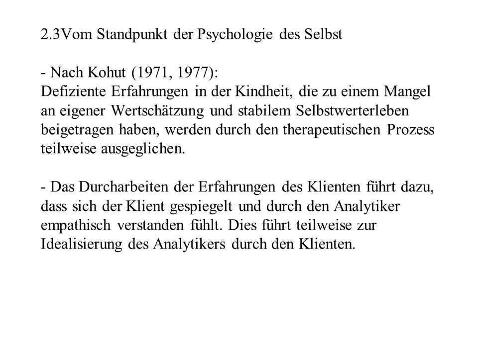 2.3Vom Standpunkt der Psychologie des Selbst - Nach Kohut (1971, 1977): Defiziente Erfahrungen in der Kindheit, die zu einem Mangel an eigener Wertsch