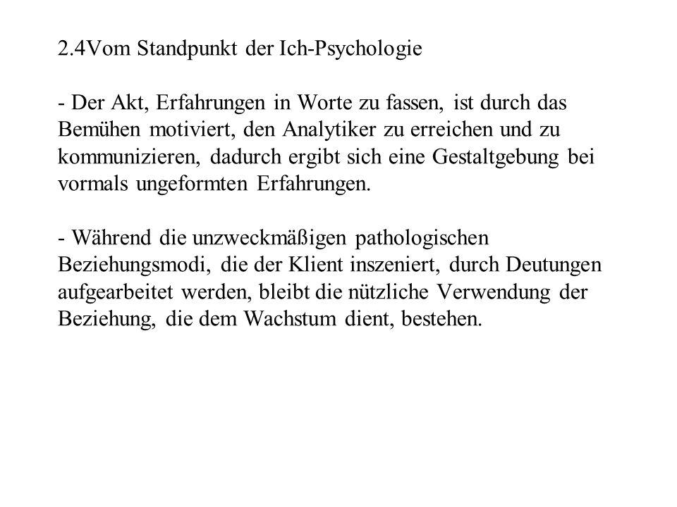 2.4Vom Standpunkt der Ich-Psychologie - Der Akt, Erfahrungen in Worte zu fassen, ist durch das Bemühen motiviert, den Analytiker zu erreichen und zu k