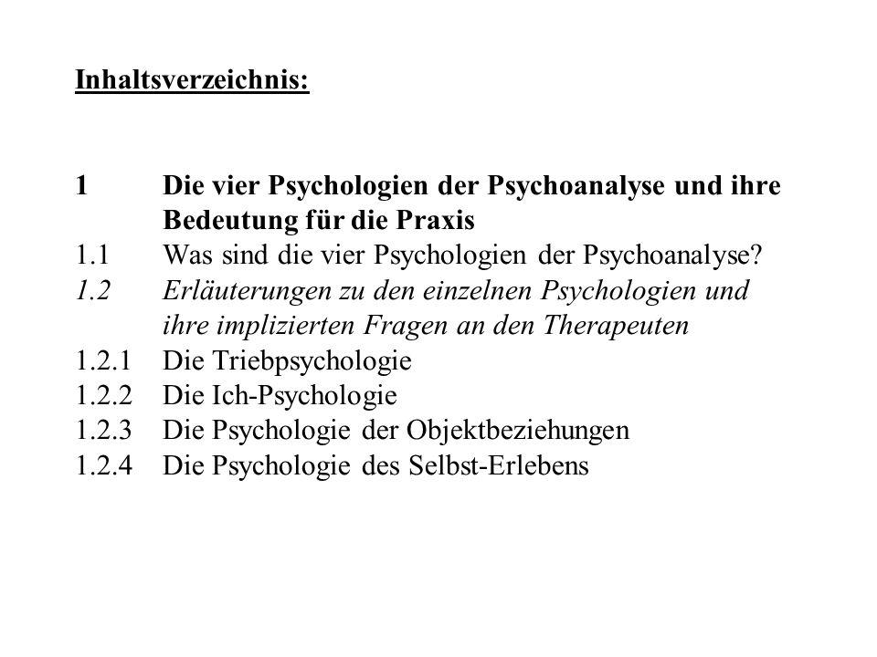 Inhaltsverzeichnis: 1Die vier Psychologien der Psychoanalyse und ihre Bedeutung für die Praxis 1.1 Was sind die vier Psychologien der Psychoanalyse? 1