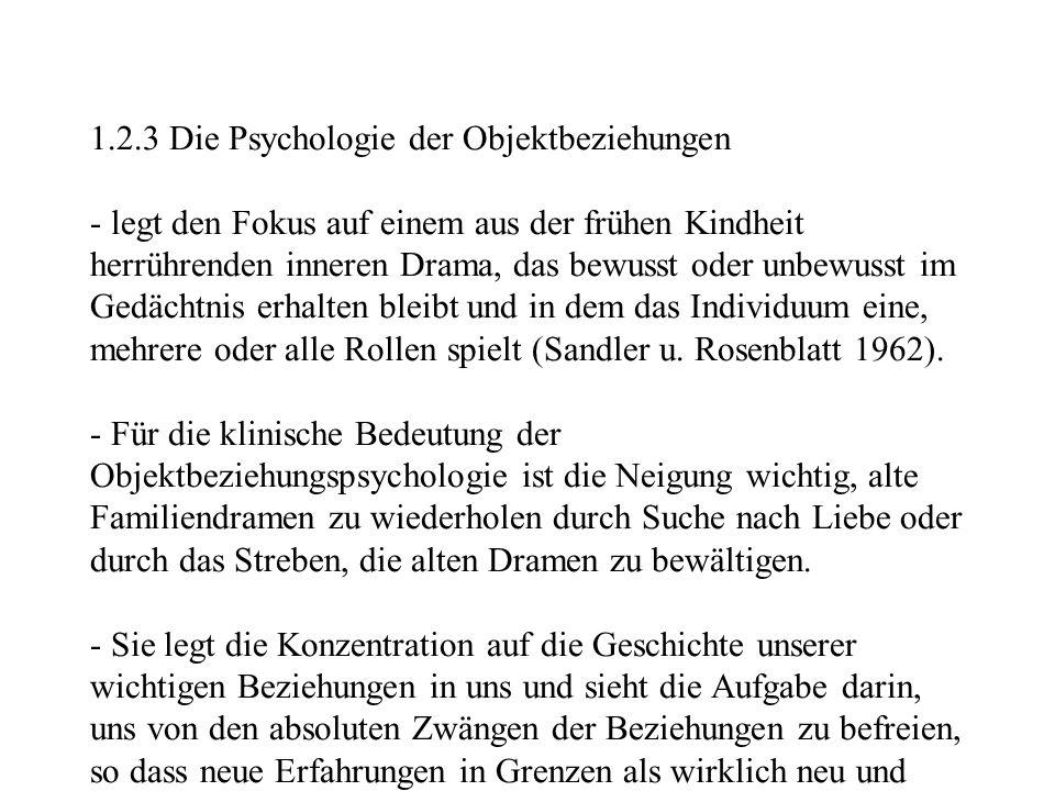1.2.3 Die Psychologie der Objektbeziehungen - legt den Fokus auf einem aus der frühen Kindheit herrührenden inneren Drama, das bewusst oder unbewusst