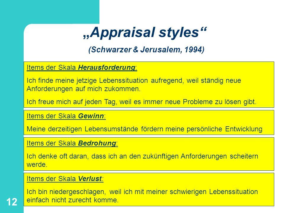 12 Appraisal styles (Schwarzer & Jerusalem, 1994) Items der Skala Herausforderung: Ich finde meine jetzige Lebenssituation aufregend, weil ständig neu