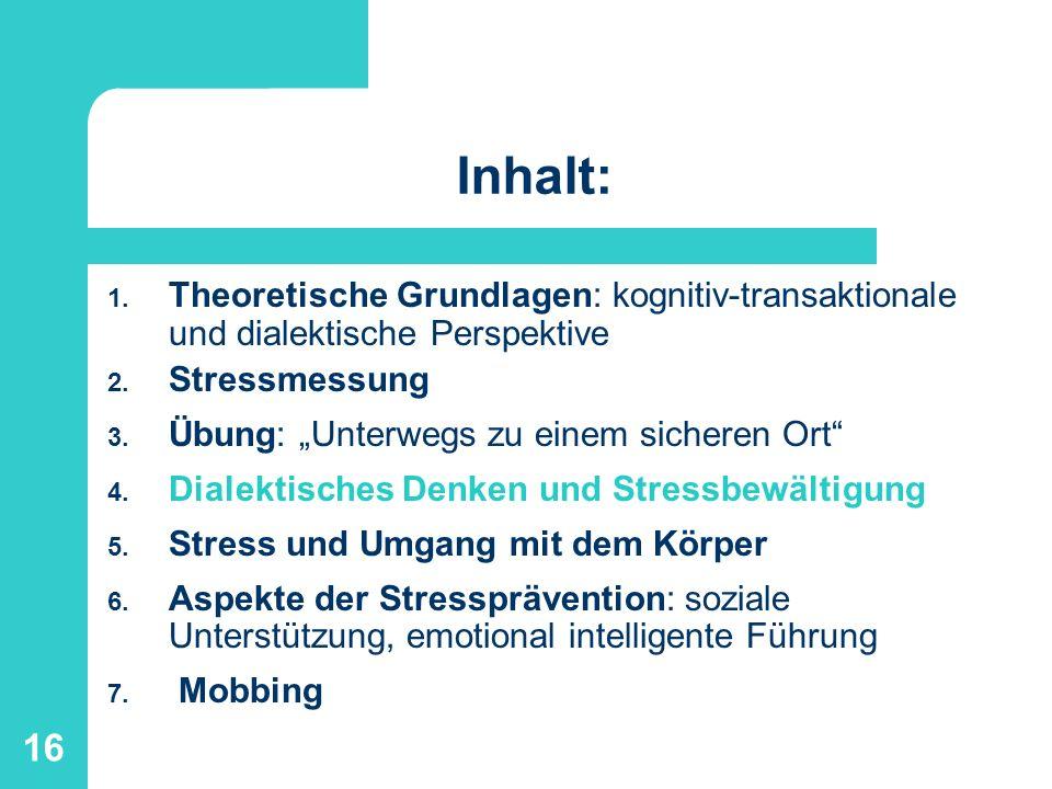 16 Inhalt: 1. Theoretische Grundlagen: kognitiv-transaktionale und dialektische Perspektive 2. Stressmessung 3. Übung: Unterwegs zu einem sicheren Ort