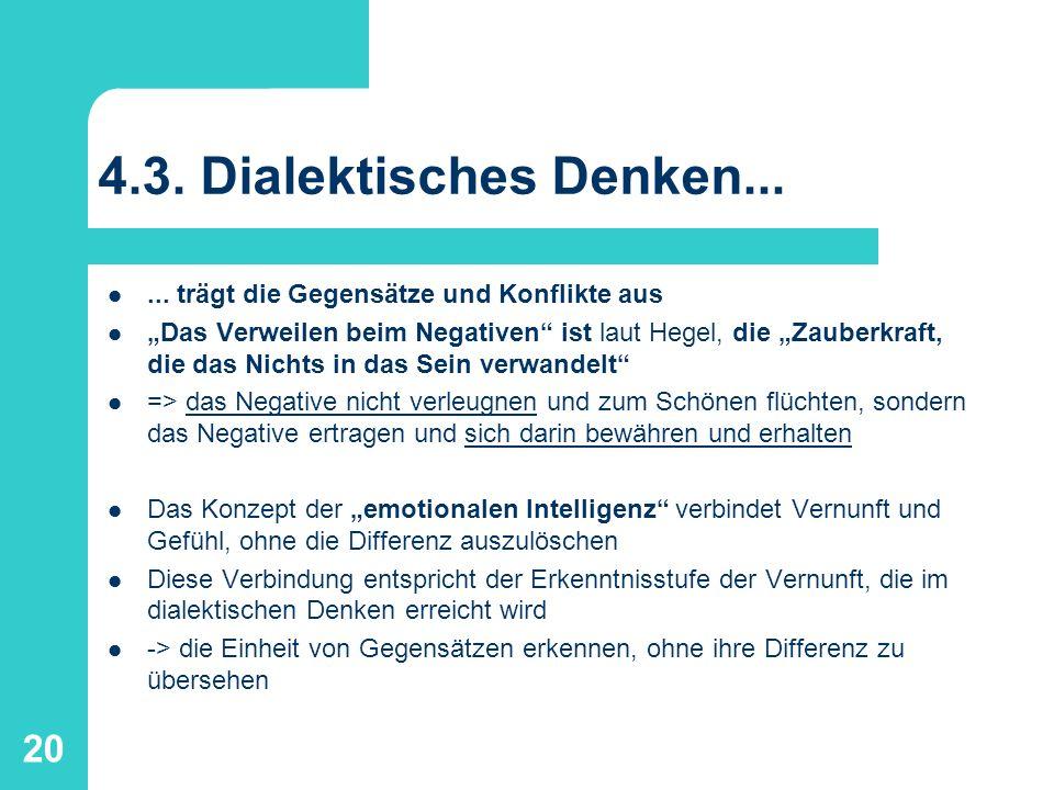 20 4.3. Dialektisches Denken...... trägt die Gegensätze und Konflikte aus Das Verweilen beim Negativen ist laut Hegel, die Zauberkraft, die das Nichts