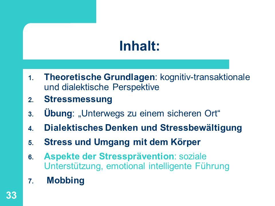 33 Inhalt: 1. Theoretische Grundlagen: kognitiv-transaktionale und dialektische Perspektive 2. Stressmessung 3. Übung: Unterwegs zu einem sicheren Ort