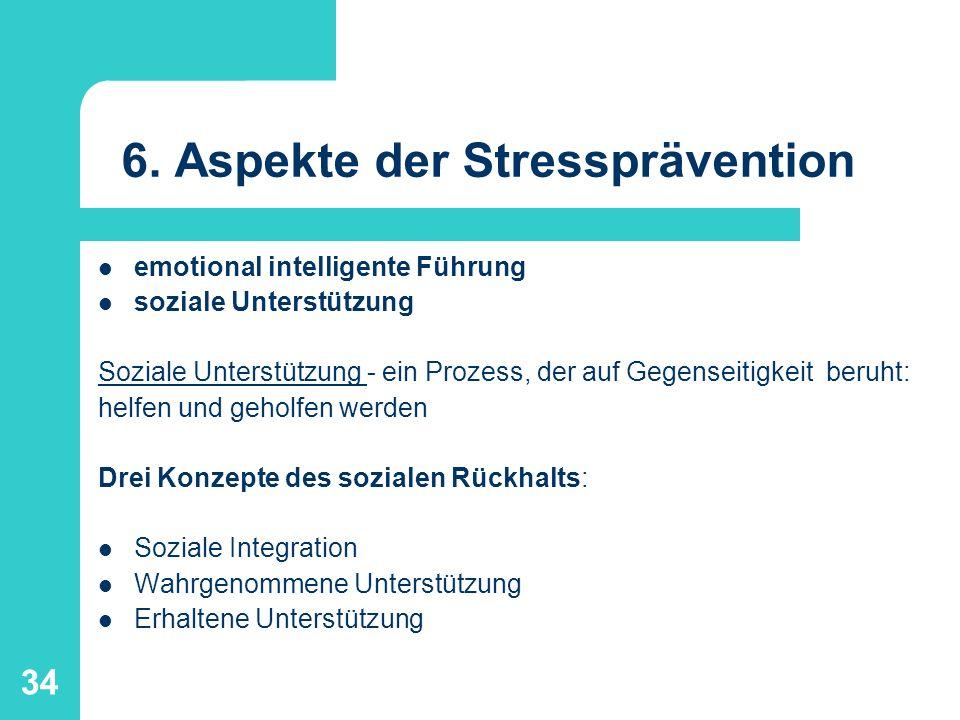 34 6. Aspekte der Stressprävention emotional intelligente Führung soziale Unterstützung Soziale Unterstützung - ein Prozess, der auf Gegenseitigkeit b