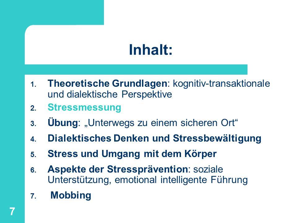 7 Inhalt: 1. Theoretische Grundlagen: kognitiv-transaktionale und dialektische Perspektive 2. Stressmessung 3. Übung: Unterwegs zu einem sicheren Ort