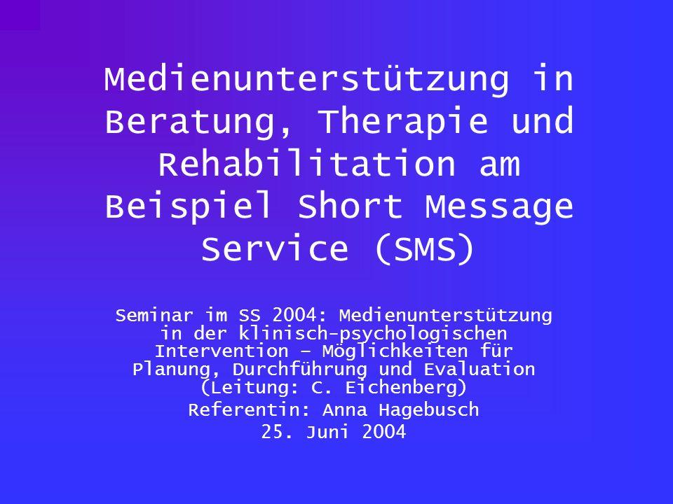 Medienunterstützung in Beratung, Therapie und Rehabilitation am Beispiel Short Message Service (SMS) Seminar im SS 2004: Medienunterstützung in der kl
